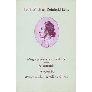 Jakob Michael Reinhold Lenz, Megjegyzédek a színházról – A katonák – A nevelő avagy a házi nevelés előnyei