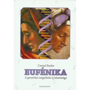 Czeizel Endre, Az eufénika. A genetikai megelőzés új lehetősége
