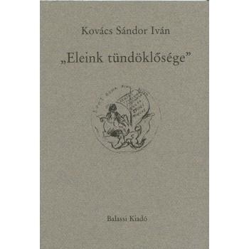 """Kovács Sándor Iván, """"Eleink tündöklősége"""". Tanulmányok, esszék"""