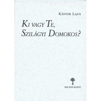 Kántor Lajos, Ki vagy Te, Szilágyi Domokos?