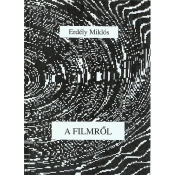 Erdély Miklós, A filmről (Filmelméleti írások, forgatókönyvek, filmtervek, kritikák)