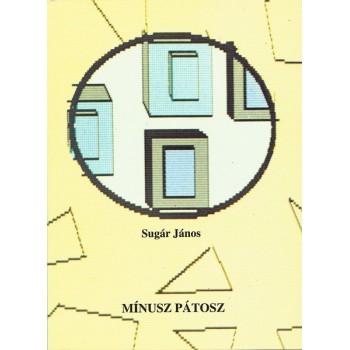 Sugár János, Mínusz pátosz