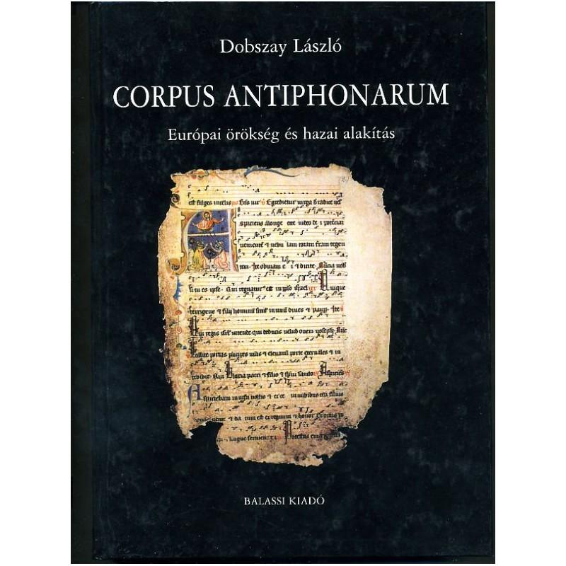 Dobszay László, Corpus Antiphonarum. Európai örökség és hazai alakítás