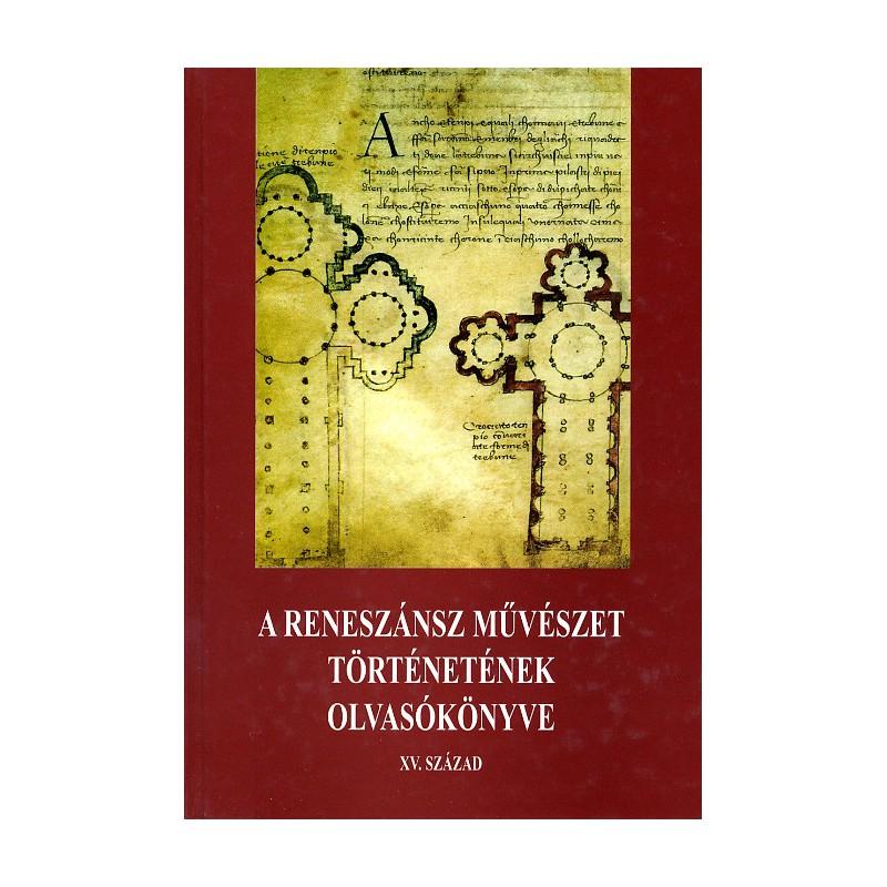 Hajnóczi Gábor szerk., A reneszánsz művészet történetének olvasókönyve, I. XV. század