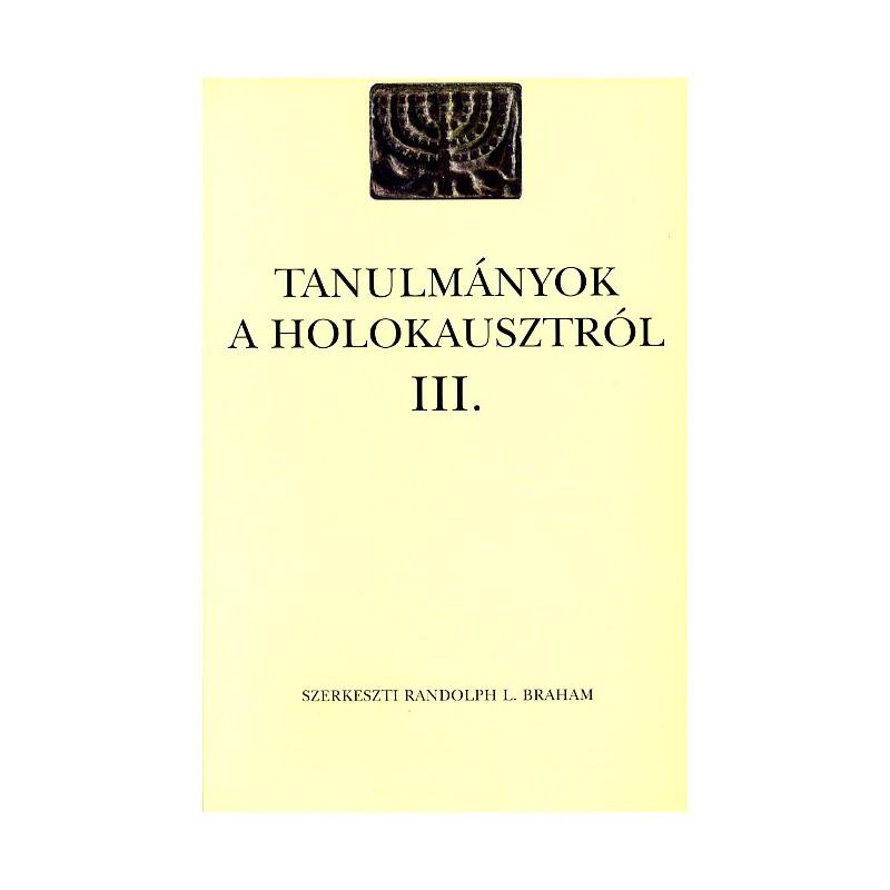 Randolph L. Braham szerk. Tanulmányok a holokausztról, III,