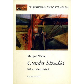 Margot Wieser, Csendes lázadás. Nők a rendszerváltásról