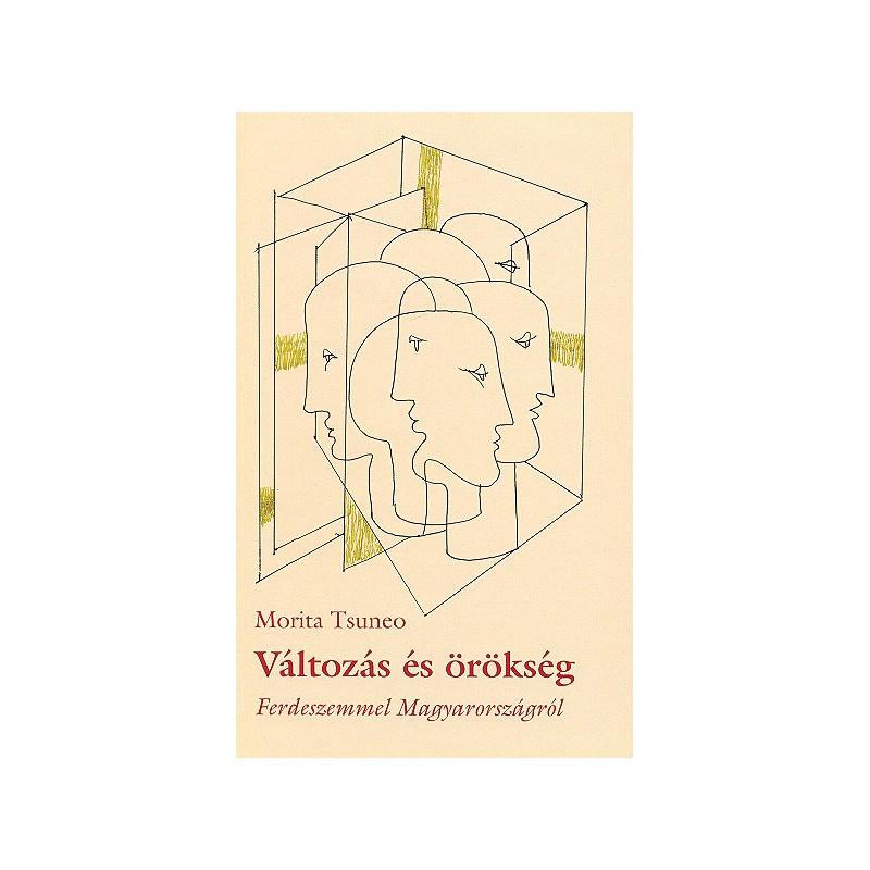 Morita Tsuneo, Változás és örökség. Ferdeszemmel Magyarországról