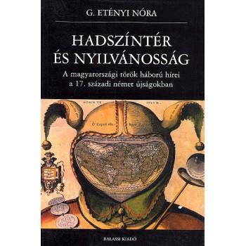 G. Etényi Nóra, Hadszíntér és nyilvánosság. A magyarországi török háború hírei a 17. századi német újságokban