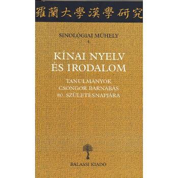 Kínai nyelv és irodalom. Tanulmányok Csongor Barnabás 80. születésna