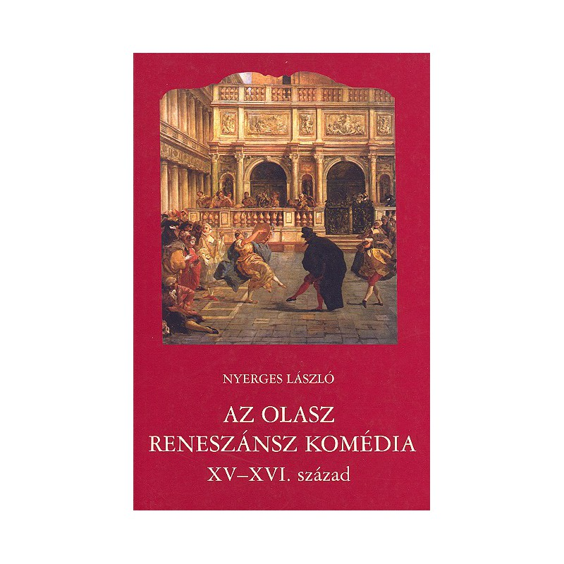 Nyerges László, Az olasz reneszánsz komédia XV–XVI. század