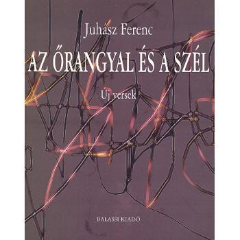 Juhász Ferenc, Az őrangyal és a szél. Új versek
