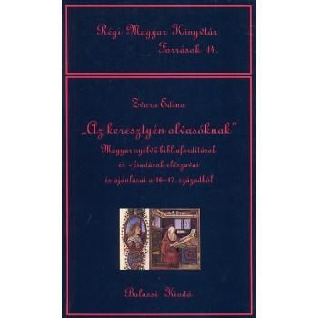 """Zvara Edina, """"Az keresztyén olvasóknak"""". Magyar nyelvű bibliafordítások és -kiadások előszavai és ajánlásai a 16–17. századból"""
