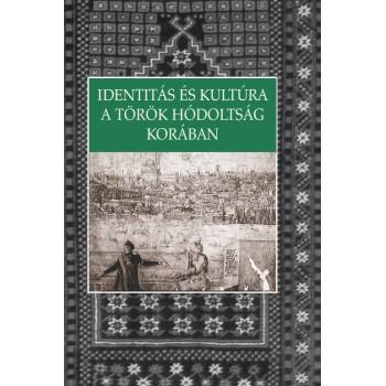 Identitás és kultúra a török hódoltság korában, szerk. Ács Pál és Székely Júlia