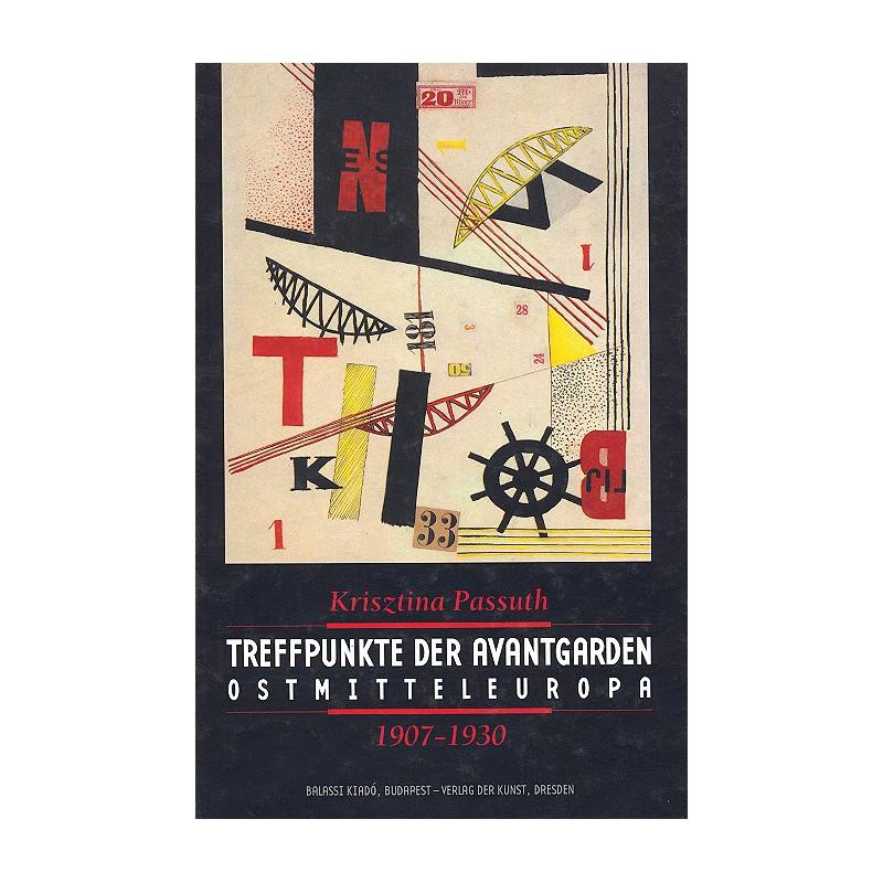 Krisztina Passuth, Treffpunkte der Avantgarden Ostmitteleuropa 1907–1930