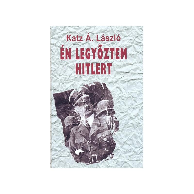 Katz Á. László, Én legyőztem Hitlert