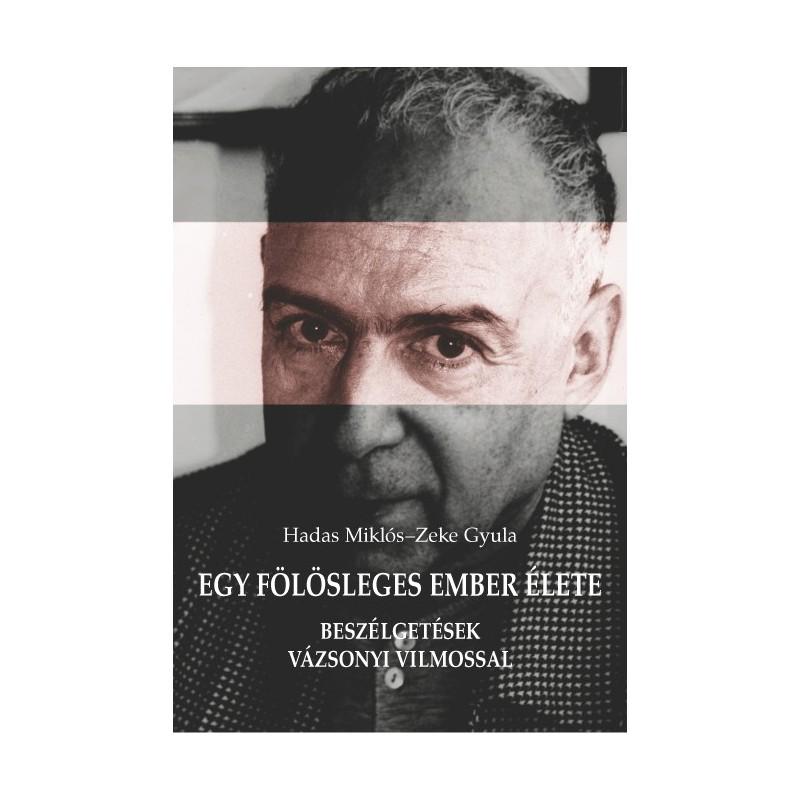 Hadas Miklós–Zeke Gyula, Egy fölösleges ember élete. Beszélgetések Vázsonyi Vilmossal