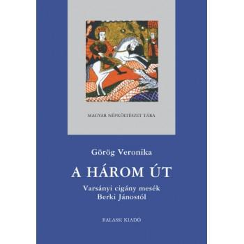 Görög Veronika, A három út. Varsányi cigány népmesék Berki Jánostól