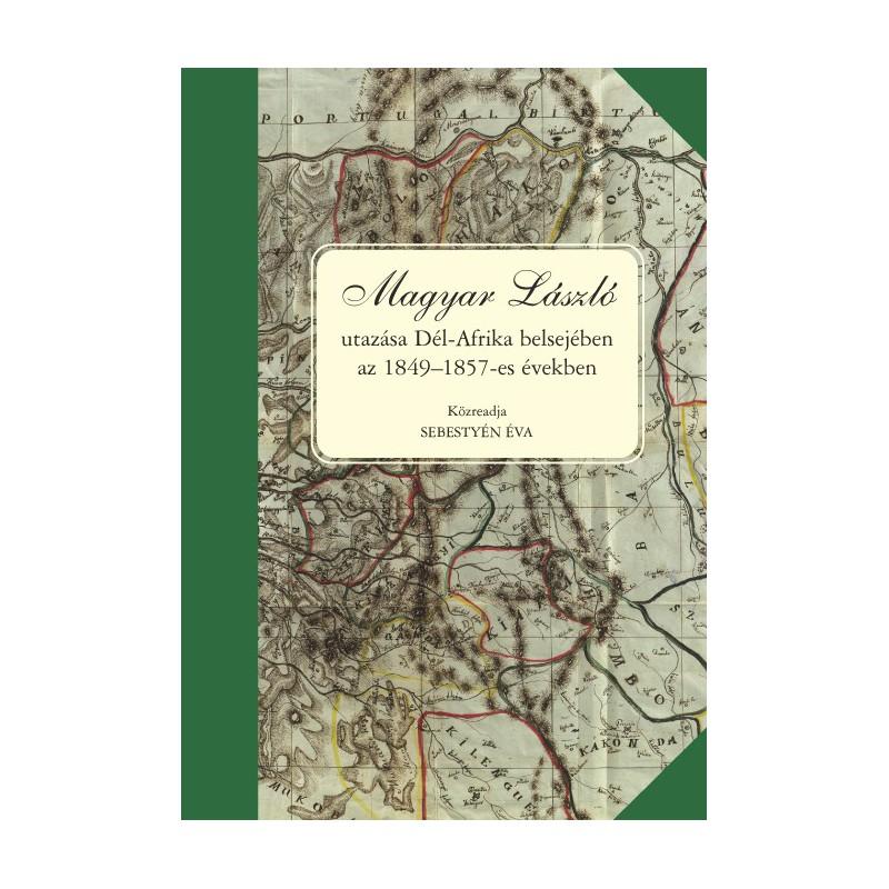 Sebestyén Éva (közread.),Magyar László utazása Dél-Afrika belsejében az 1849--1857 években.-es