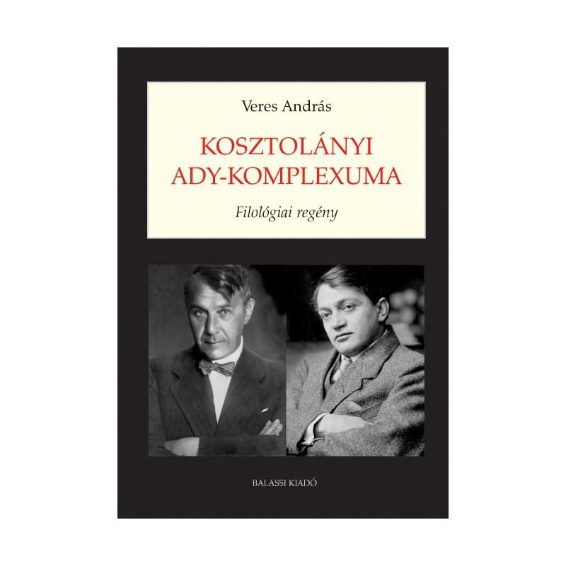 Veres András, Kosztolányi Ady-komplexuma. Filológiai regény