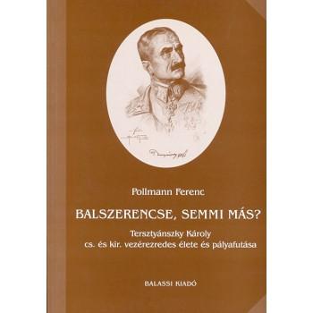 Pollmann Ferenc, Balszerencse, semmi más? Tersztyánszky Károly cs. és kir. vezérezredes élete és pályafutása