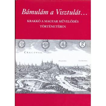 Bámulám a Visztulát… Krakkó a magyar művelődés történetében