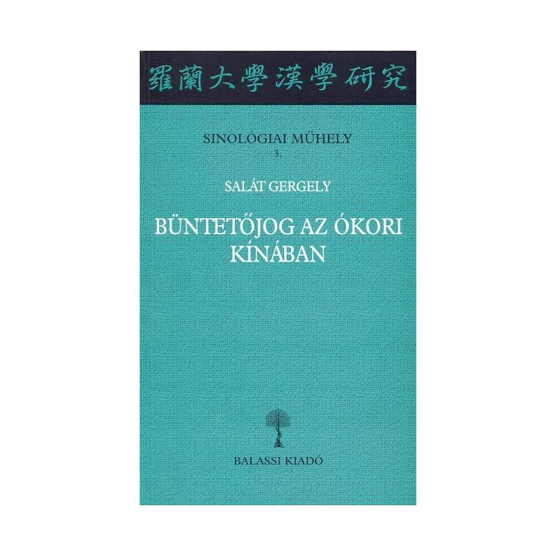 Salát Gergely: Büntetőjog az ókori Kínában. Qin állam törvényei a shuihudi leletek alapján