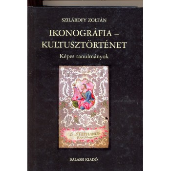 Szilárdfy Zoltán, Ikonográfia – kultusztörténet. Képes tanulmányok