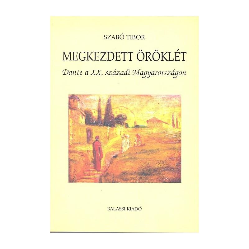 Szabó Tibor, Megkezdett öröklét. Dante a XX. századi Magyarországon