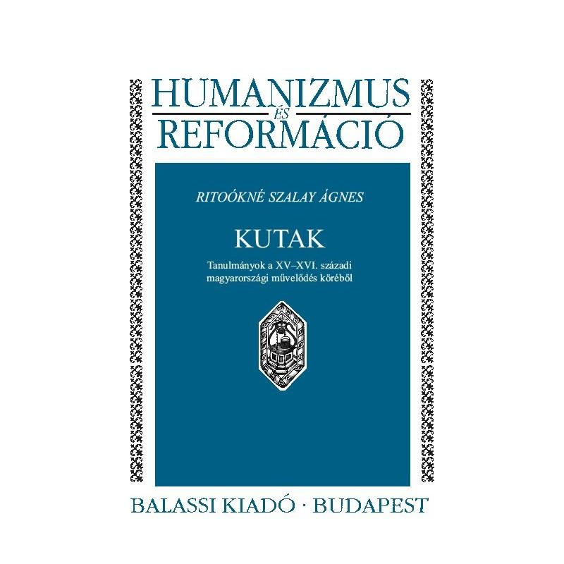 Ritoókné Szalay Ágnes,Kutak. Tanulmányok a XV–XVI. századi magyarországi művelődés köréből