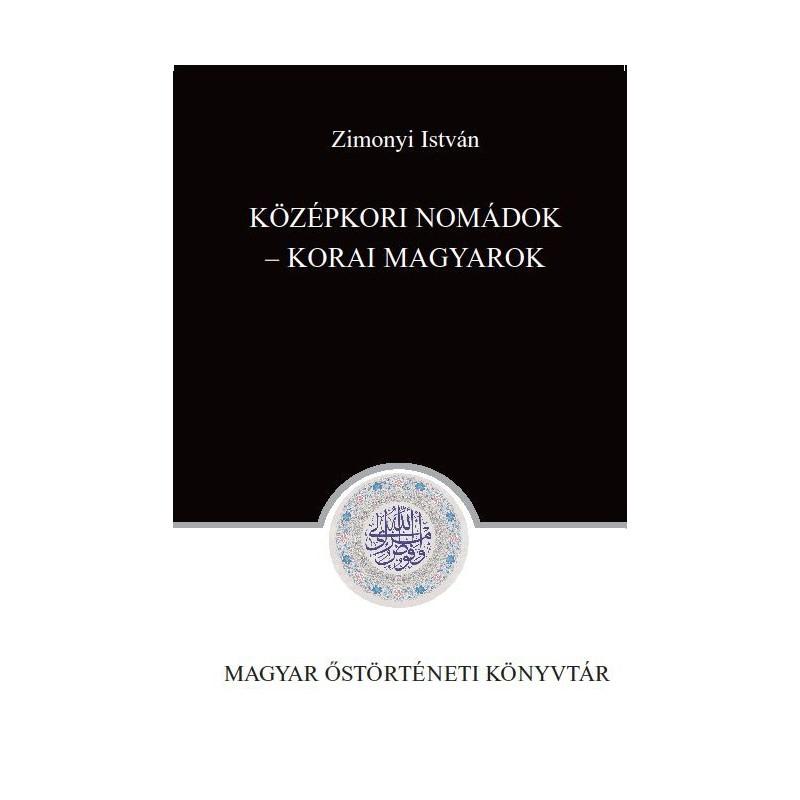 Zimonyi István, Középkori nomádok – korai magyarok