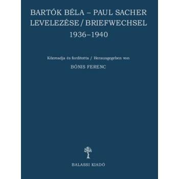 Bónis Ferenc, Bartók Béla–Paul Sacher levelezése/Briefwechsel 1936–1940