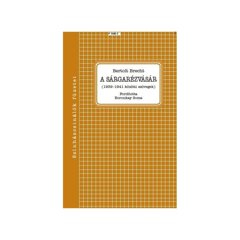 Bertolt Brecht, A sárgarézvásár (1939–1941 közötti szövegek)