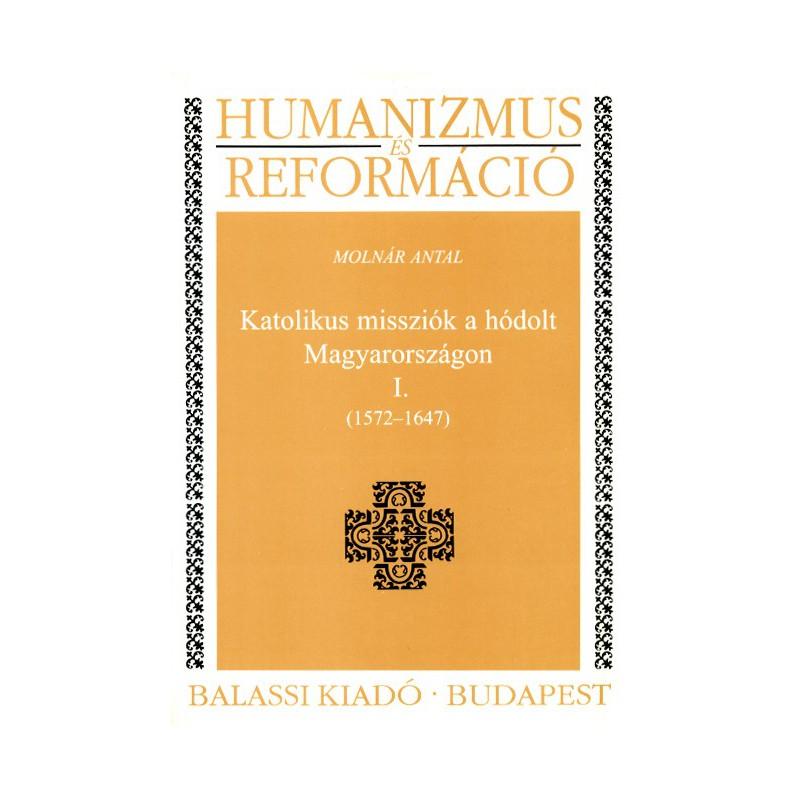 Molnár Antal, Katolikus missziók a hódolt Magyarországon I. (1572–1647)