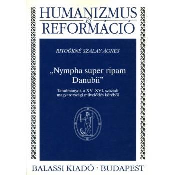 """Ritoókné Szalay Ágnes, """"Nympha super ripam Danubii"""". Tanulmányok a XV–XVI. századi magyarországi művelődés köréből"""