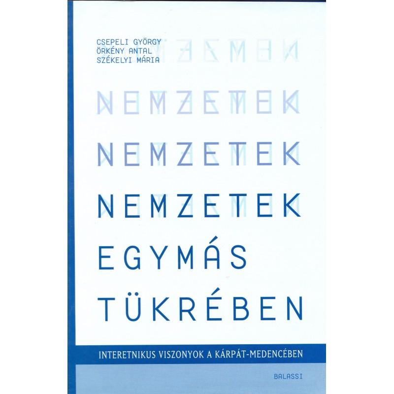 Csepeli György, Örkény Antal, Székelyi Mária, Nemzetek egymás tükrében. Interetnikus viszonyok a Kárpát-medencében