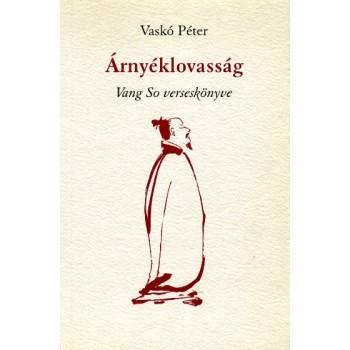 Vaskó Péter, Árnyéklovasság. Vang So verseskönyve