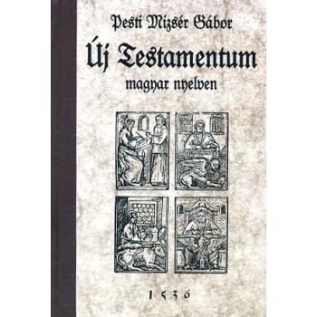 Pesti Mizsér Gábor, Új Testamentum magyar nyelven (Bécs 1536)