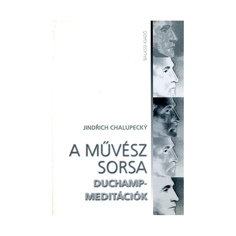Jindřich Chalupecký, A művész sorsa. Duchamp-meditációk