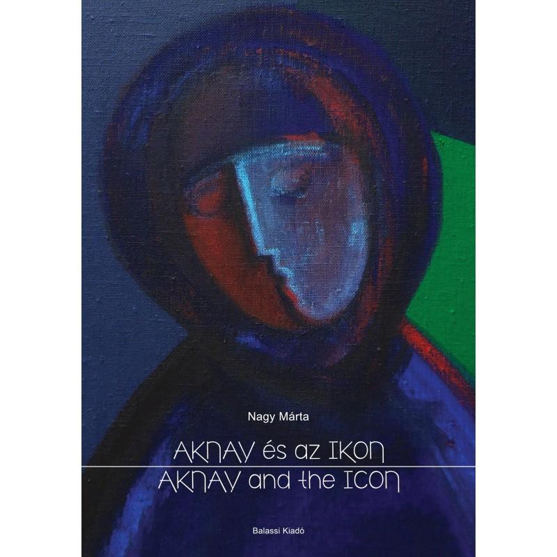 Nagy Márta: Aknay és az ikon. Aknay and the icon