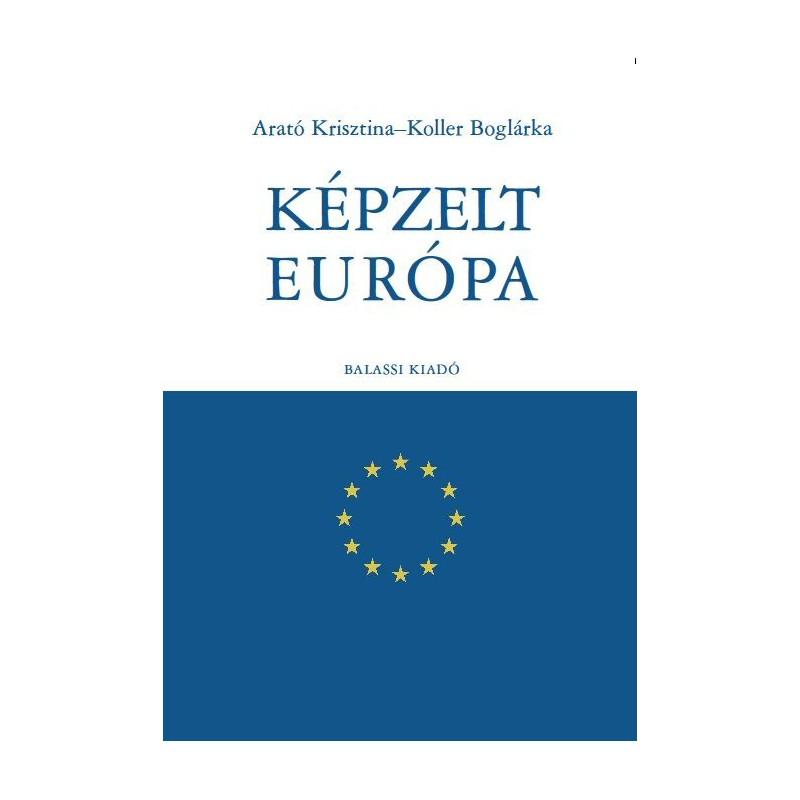 Arató Krisztina, Koller Boglárka: Képzelt Európa