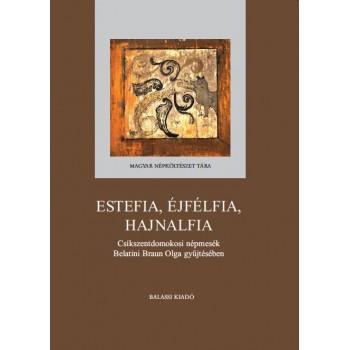 Estefia, Éjfélfia, Hajnalfia. Csíkszentdomokosi népmesék Belatini Braun Olga gyűjtésében