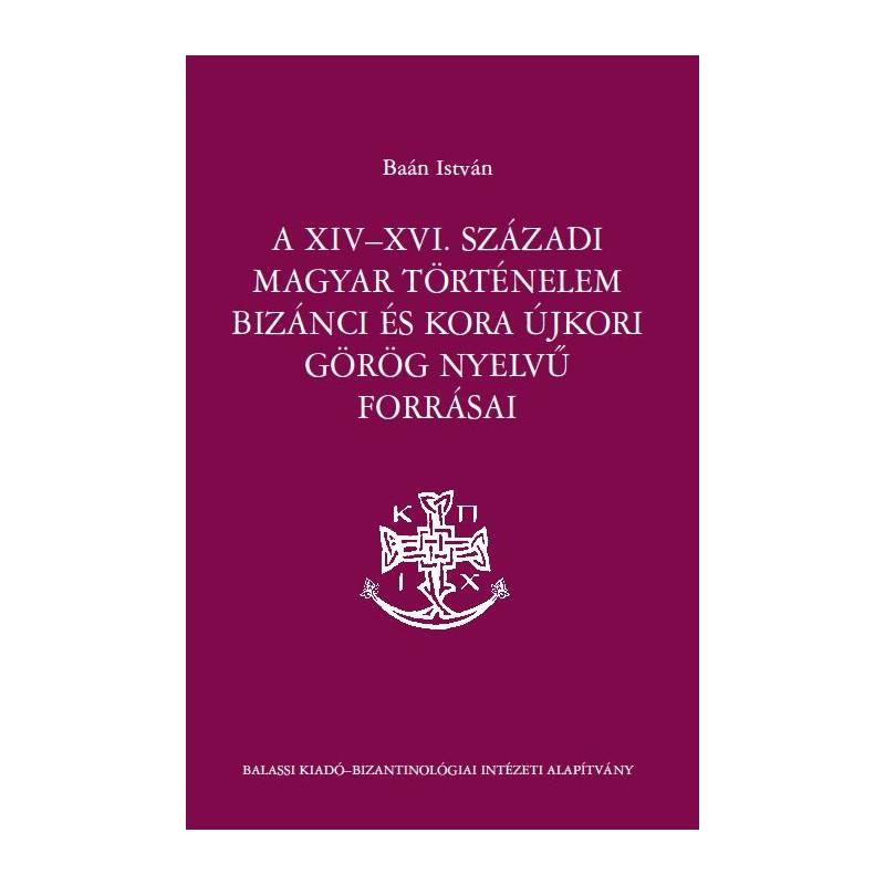 Baán István, A XIV–XVI. századi magyar történelem bizánci és kora újkori görög nyelvű forrásai