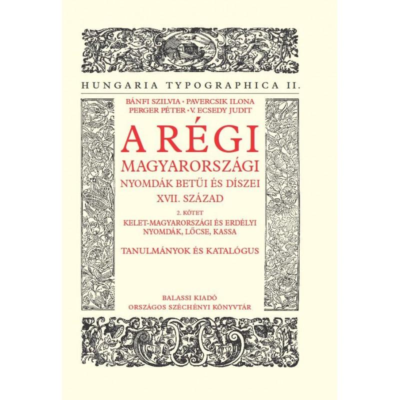 V. Ecsedy Judit és mtsai, A régi magyarországi nyomdák betűi és díszei XVII. század 2. kötet