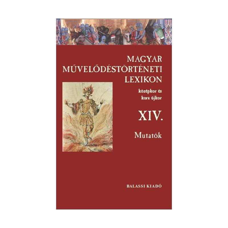 Magyar Művelődéstörténeti Lexikon XVI. – Mutatók